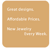 Great designs. Affordable Prices. New Jewelry Every Week.